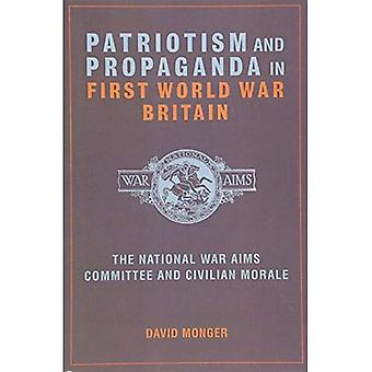 Patriotism and Propaganda in First World War Britain: The National War Aims Committee and Civilian Morale
