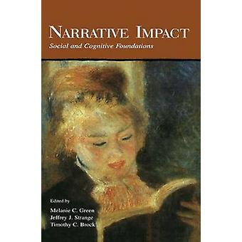 Narrative Impact Social and Cognitive Foundations by Green & Melanie C.