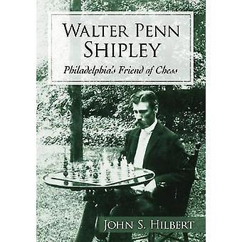 Walter Penn Shipley - Philadelphia's Friend of Chess by John S. Hilber