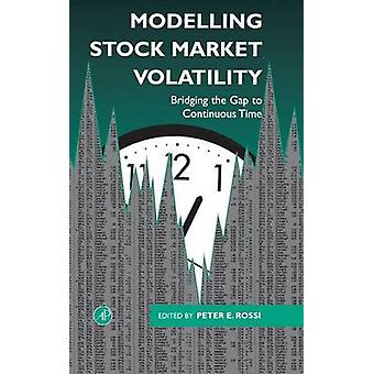 Modelling Stock Market Volatility Bridging the Gap to Continuous Time by Rossi & Peter H.