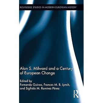 Alan S. Milward und einem Jahrhundert der Europäischen Veränderungen von Lynch & Frances