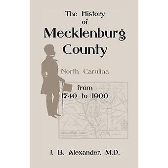 A história da Carolina do norte de Mecklenburg County 17401900 por Alexander & J. B.