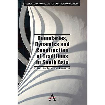 Boundaries Dynamics and Construction of Traditions in South Asia by Squarcini & Federico
