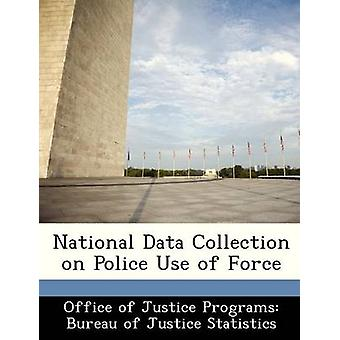 National Data Collection on Police Use of Force by Office of Justice Programs Bureau of Ju
