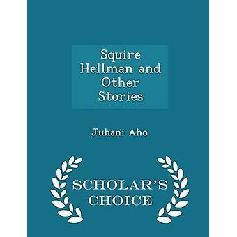 Squire Hellman und andere Geschichten Gelehrte Wahl Edition von & Juhani Aho