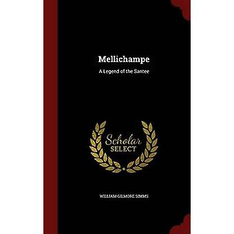 Mellichampe A Legend of the Santee by Simms & William Gilmore