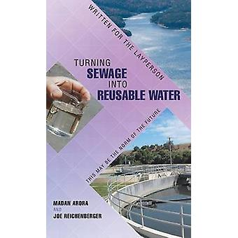 Turning Sewage into Reusable Water Written for the Layperson by Arora & Madan