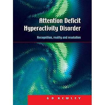 Attention Deficit Hyperactivity Disorder Recognition Reality and Resolution by Kewley & G. D.