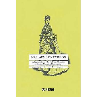 Mallarme on Fashion A Translation of the Fashion Magazine La Derniere Mode with Commentary by Furbank & P. N.