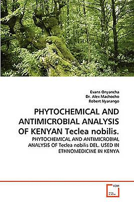 PHYTOCHEMICAL AND ANTIMICROBIAL ANALYSIS OF KENYAN Teclea nobilis. by Onyancha & Evans