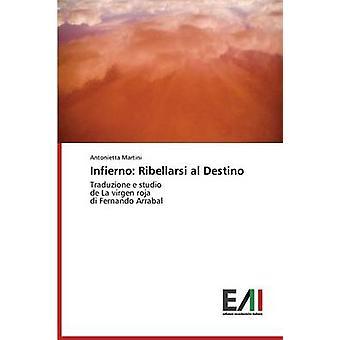 Infierno Ribellarsi al Destino by Martini Antonietta
