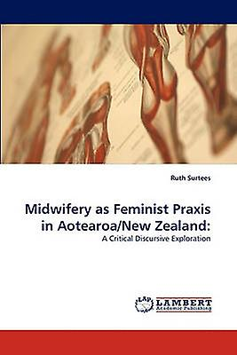 Midwifery as Feminist Praxis in Aotearoanouveau Zealand by Surtees & Ruth