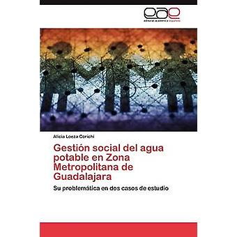 Gestin social del agua potable en Zona Metropolitana de Guadalajara by Loeza Corichi Alicia