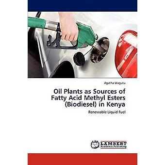 Oil Plants as Sources of Fatty Acid Methyl Esters Biodiesel in Kenya by Wagutu & Agatha