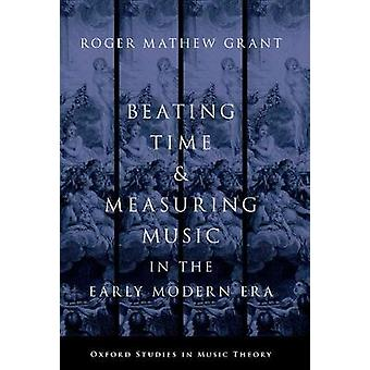 Beating Time & Measuring Music in the Early Modern Era by Roger Mathe