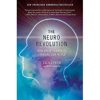 The Neuro Revolution - How Brain Science Is Changing Our World by Zack