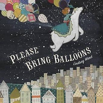 Please Bring Balloons by Lindsay Ward - 9780803738782 Book