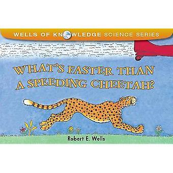 What's Faster Than a Speeding Cheetah? by Robert E Wellst - Robert E