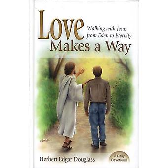 Love Makes a Way - Walking with Jesus from Eden to Eternity - A Daily D