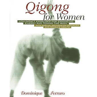 Qigong for Women - Low Impact Exercises for Enhancing Energy and Tonin