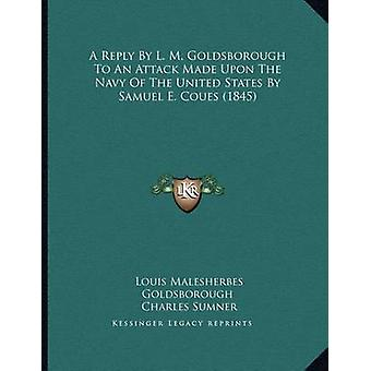 A Reply by L. M. Goldsborough to an Attack Made Upon the Navy of the