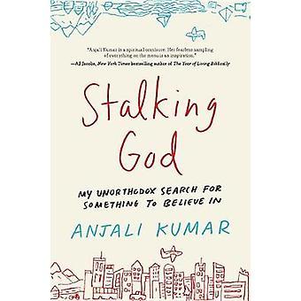 Stalking God - From Laughing Yoga to Burning Man - My Unorthodox Searc