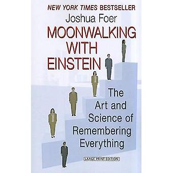 Moonwalking with Einstein - The Art and Science of Remembering Everyth