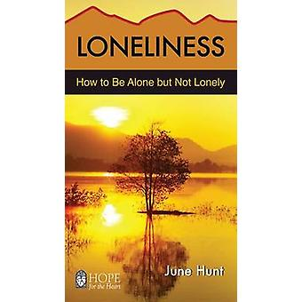 Loneliness - How to Be Alone But Not Lonely by June Hunt - 97815963669