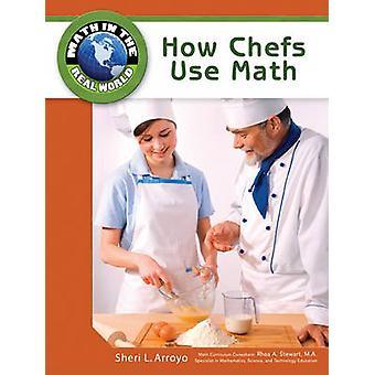 How Chefs Use Math by Sheri L. Arroyo - Rhea A. Stewart - 97816041360