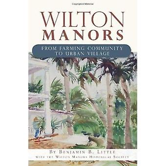 Wilton Manors - From Farming Community to Urban Village by Benjamin B