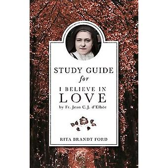 I Believe in Love Study Guide by Rita Brandt Ford - Elinor R Ford - 9