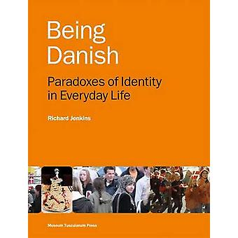 Being Danish - Paradoxes of Identity in Everyday Life (2nd) by Richard