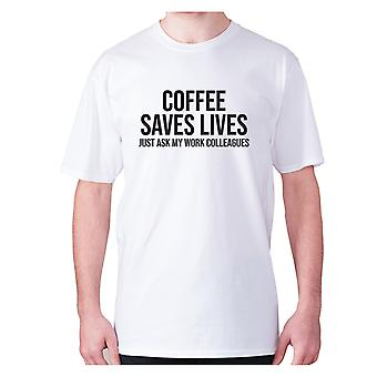 Mens funny coffee t-shirt slogan tee novelty hilarious - Coffee saves lives  just ask my work colleagues