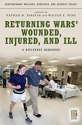 Returning Wars Wounded Injurouge and Ill A Reference Handbook by Ainspan & Nathan