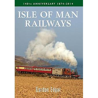 Isle Of Man Eisenbahnen 140. Jahrestag 18742014 von Gordon Edgar