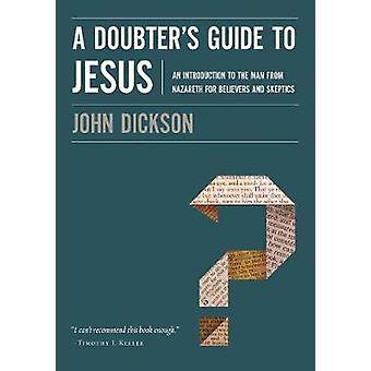 A Doubter's Guide to Jesus - An Introduction to the Man from Nazareth
