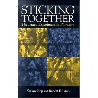 Sticking Together - The Israeli Experiment in Pluralism by Robert E. L