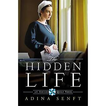 The Hidden Life - An Amish Quilt Novel by Adina Senft - 9780892968558