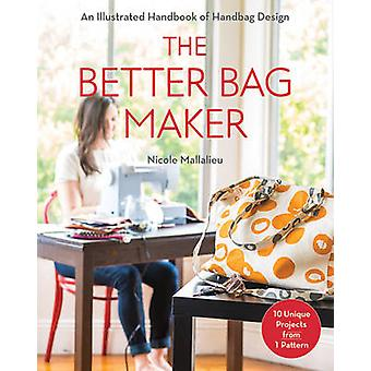 The Better Bag Maker - An Illustrated Handbook of Handbag Design by Ni