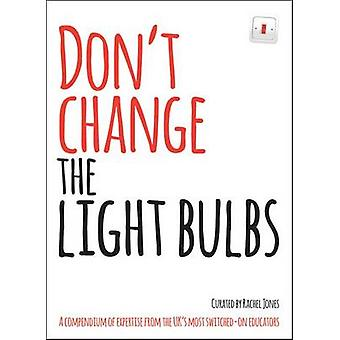 Don't Change the Light Bulbs - A Compendium of Expertise from the UK's