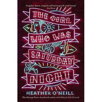 Das Mädchen, das war Samstag Nacht von Heather O'Neill - 9781784290160 Bo