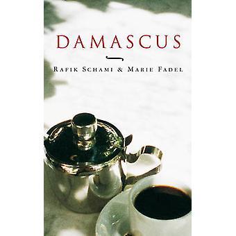 Damascus - Taste of a City by Rafik Schami - Marie Fadel - Deborah Mar