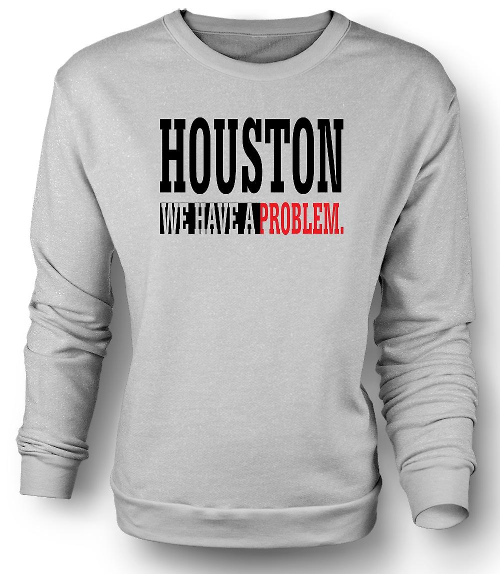 Mens Sweatshirt We Have A problem - NASA - Funny