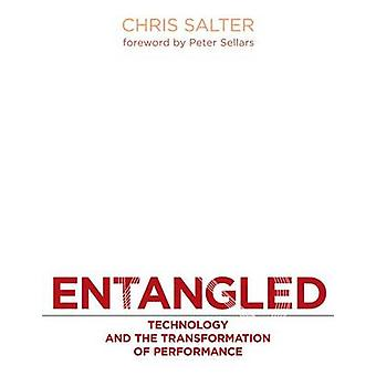 Entangled - Technology and the Transformation of Performance by Chris