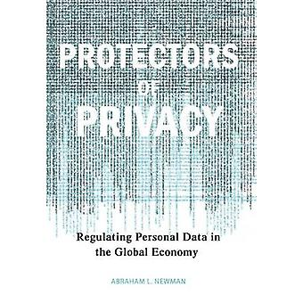 Protectors of Privacy - Regulating Personal Data in the Global Economy