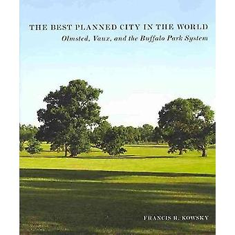 The Best Planned City in the World - Olmsted - Vaux - and the Buffalo