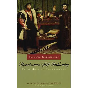 Renaissance Self-fashioning - From More to Shakespeare by Stephen Gree