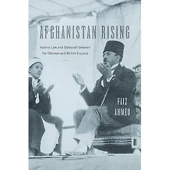 Afghanistan Rising - Islamic Law and Statecraft Between the Ottoman an