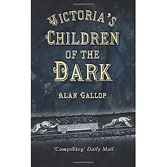 Victorias Children of the Dark: Life and Death Underground in Victorian England