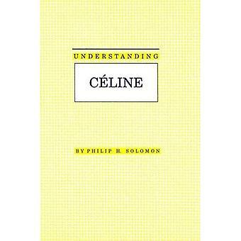 Förstå Celine (förståelse moderna europeiska & Latinamerikansk litteratur)